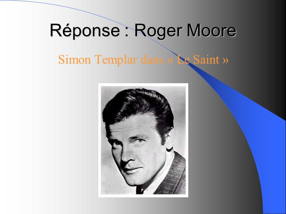 Réponse : Roger Moore Simon Templar dans « Le Saint »