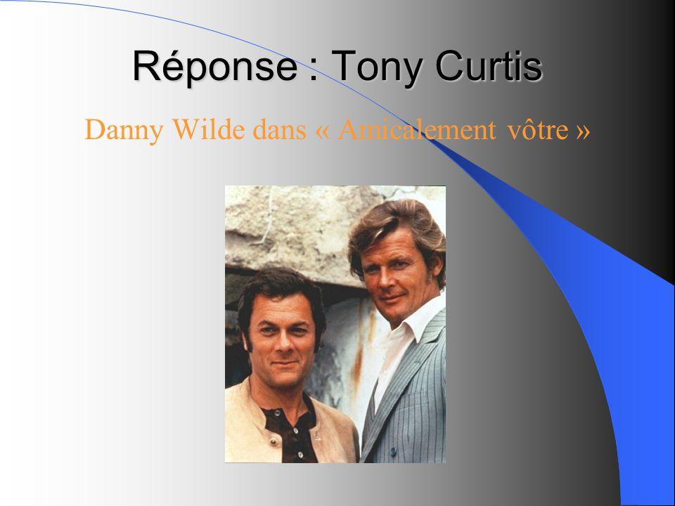 Réponse : Tony Curtis Danny Wilde dans « Amicalement vôtre »