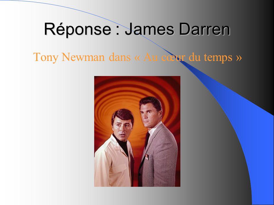 Réponse : James Darren Tony Newman dans « Au cœur du temps »