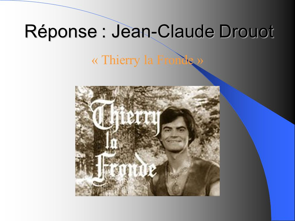 Réponse : Jean-Claude Drouot « Thierry la Fronde »