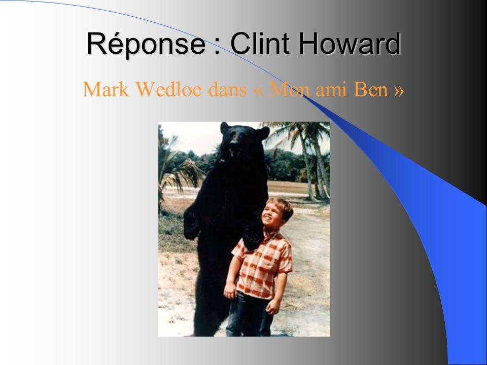 Réponse : Clint Howard Mark Wedloe dans « Mon ami Ben »