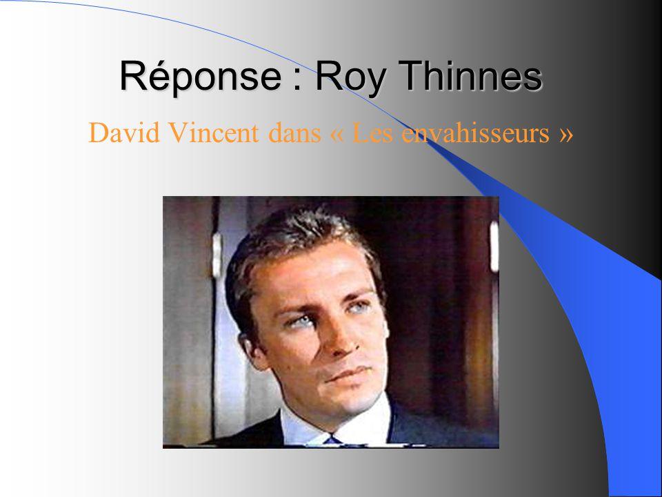 Réponse : Roy Thinnes David Vincent dans « Les envahisseurs »