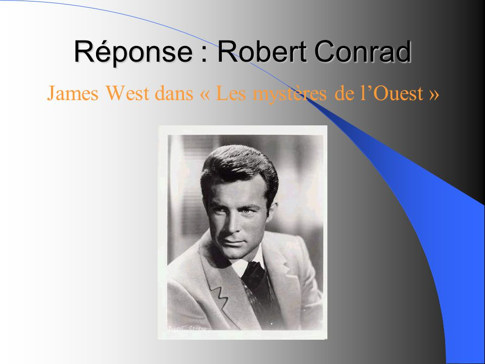 Réponse : Robert Conrad James West dans « Les mystères de lOuest »