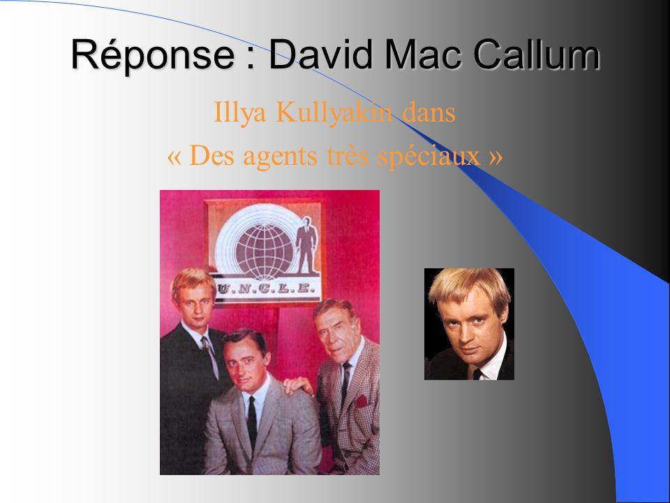 Réponse : David Mac Callum Illya Kullyakin dans « Des agents très spéciaux »