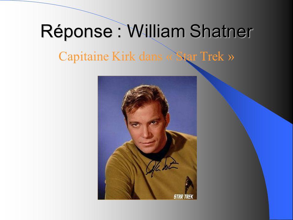 Réponse : William Shatner Capitaine Kirk dans « Star Trek »