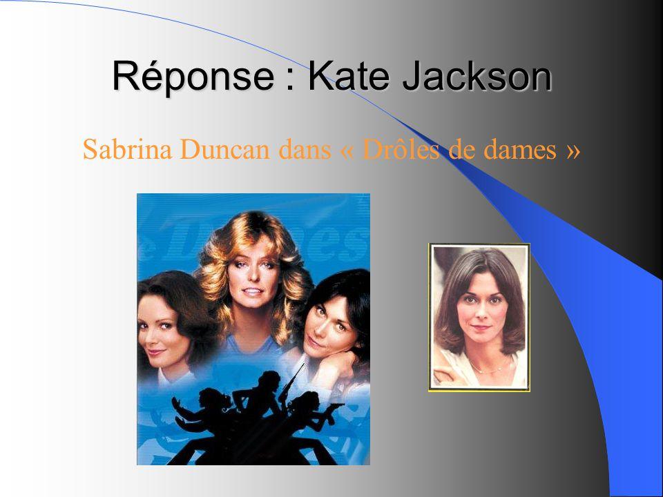 Réponse : Kate Jackson Sabrina Duncan dans « Drôles de dames »