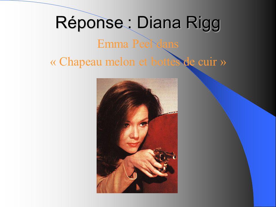 Réponse : Diana Rigg Emma Peel dans « Chapeau melon et bottes de cuir »