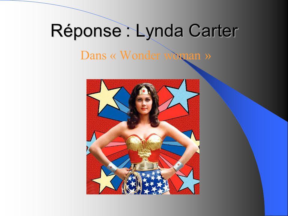 Réponse : Lynda Carter Dans « Wonder woman »