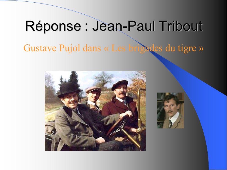 Réponse : Jean-Paul Tribout Gustave Pujol dans « Les brigades du tigre »