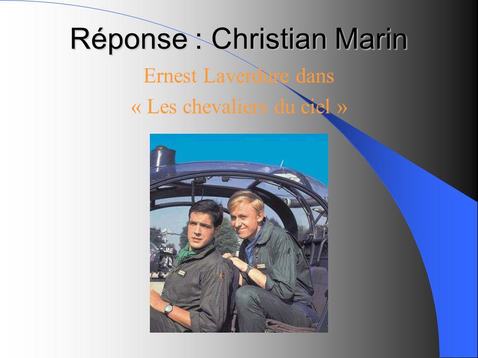 Réponse : Christian Marin Ernest Laverdure dans « Les chevaliers du ciel »