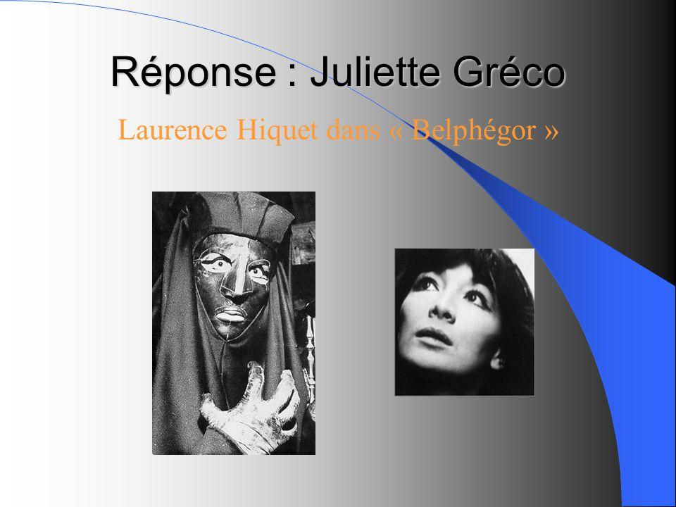 Réponse : Juliette Gréco Laurence Hiquet dans « Belphégor »
