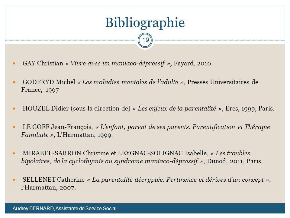 Bibliographie GAY Christian « Vivre avec un maniaco-dépressif », Fayard, 2010. GODFRYD Michel « Les maladies mentales de ladulte », Presses Universita