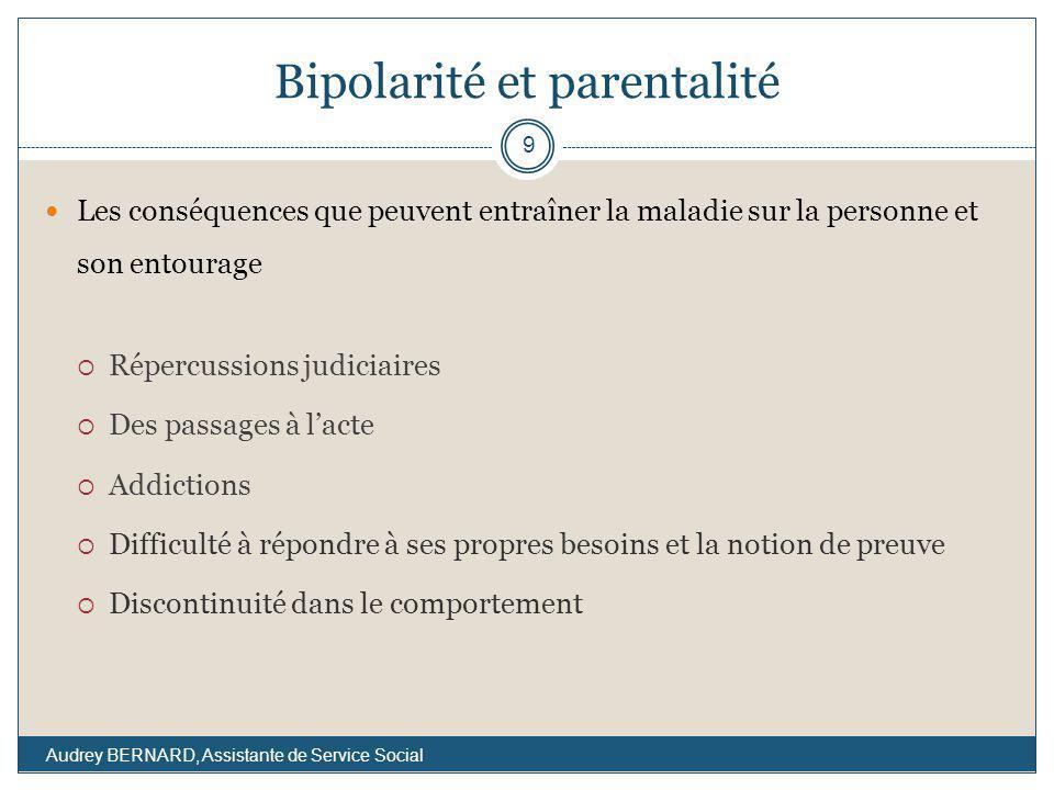 Bipolarité et parentalité Les conséquences que peuvent entraîner la maladie sur la personne et son entourage Répercussions judiciaires Des passages à