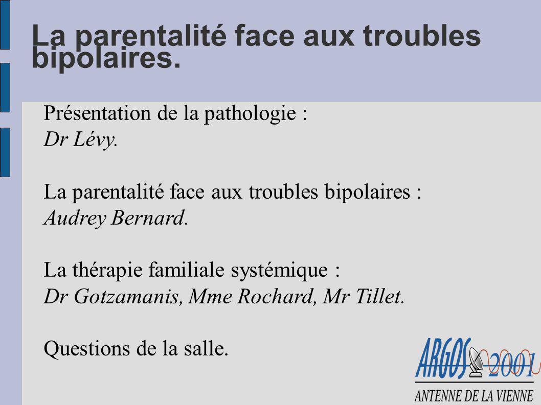 La parentalité face aux troubles bipolaires. Présentation de la pathologie : Dr Lévy. La parentalité face aux troubles bipolaires : Audrey Bernard. La