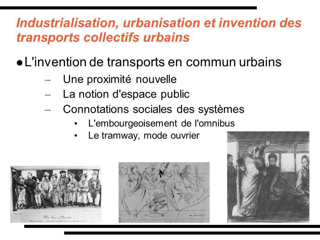 Industrialisation, urbanisation et invention des transports collectifs urbains L'invention de transports en commun urbains – Une proximité nouvelle –