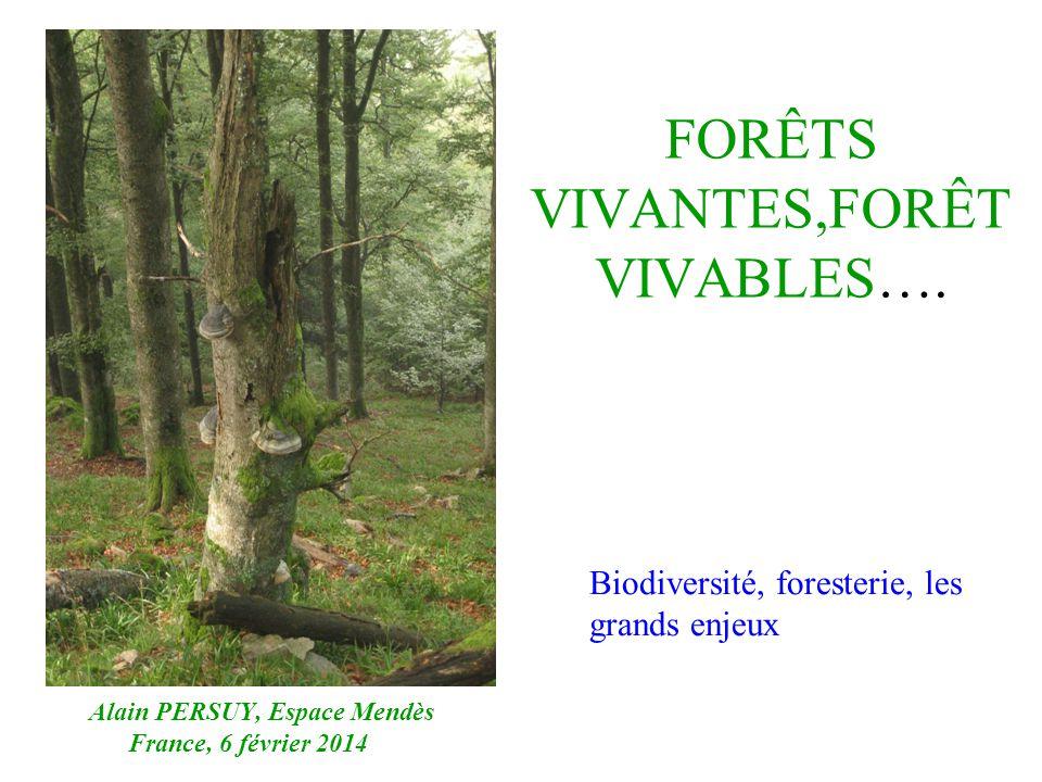 FORÊTS VIVANTES,FORÊT VIVABLES…. Alain PERSUY, Espace Mendès France, 6 février 2014 Biodiversité, foresterie, les grands enjeux