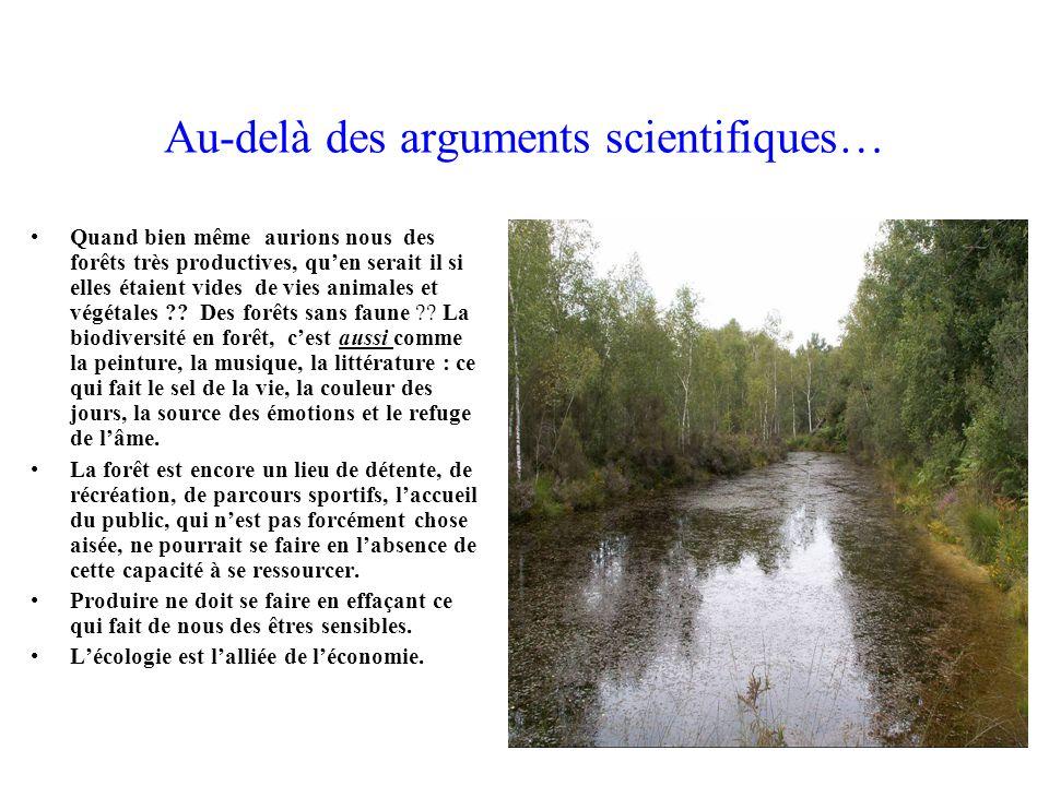 Au-delà des arguments scientifiques… Quand bien même aurions nous des forêts très productives, quen serait il si elles étaient vides de vies animales et végétales ?.
