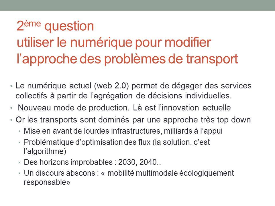2 ème question utiliser le numérique pour modifier lapproche des problèmes de transport Le numérique actuel (web 2.0) permet de dégager des services c
