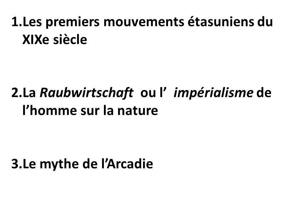 1.Les premiers mouvements étasuniens du XIXe siècle 2.La Raubwirtschaft ou l impérialisme de lhomme sur la nature 3.Le mythe de lArcadie