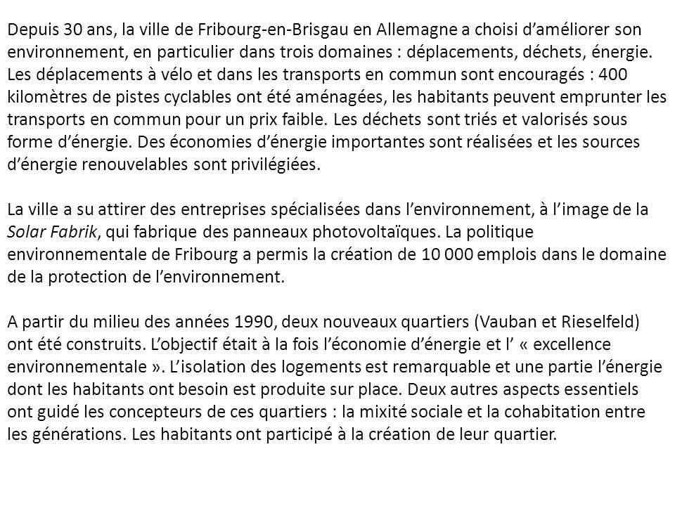 Depuis 30 ans, la ville de Fribourg-en-Brisgau en Allemagne a choisi daméliorer son environnement, en particulier dans trois domaines : déplacements,