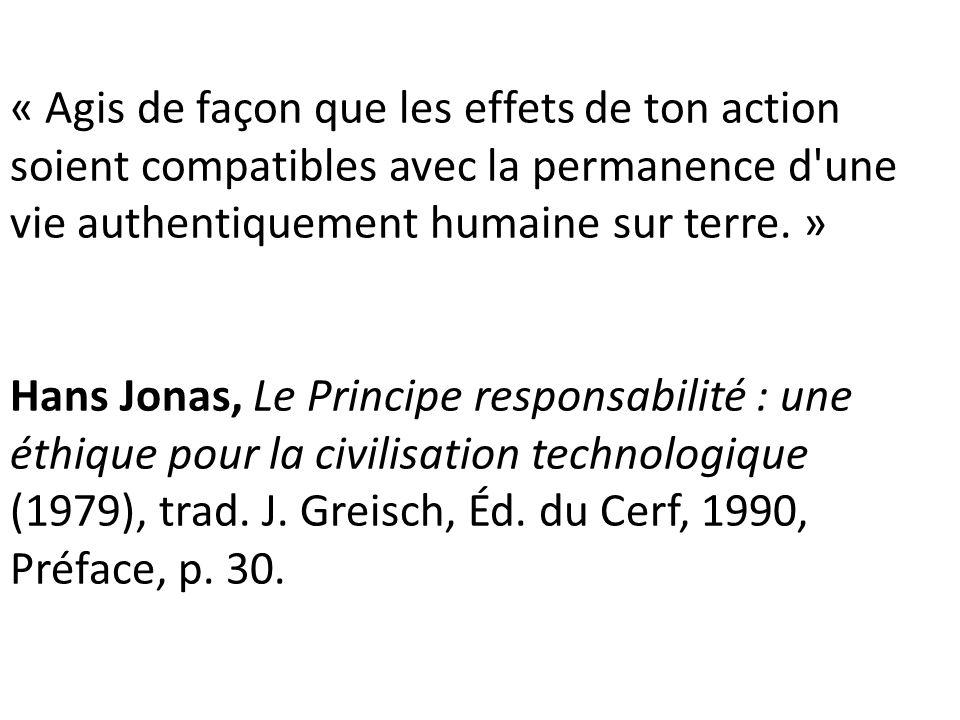 « Agis de façon que les effets de ton action soient compatibles avec la permanence d'une vie authentiquement humaine sur terre. » Hans Jonas, Le Princ