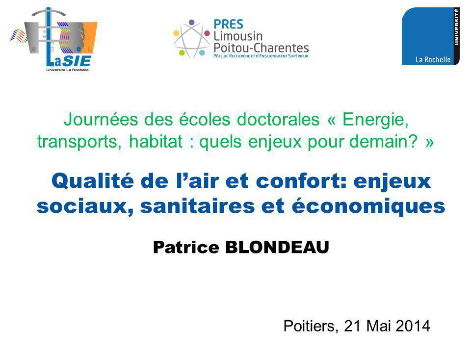 Qualité de lair et confort: enjeux sociaux, sanitaires et économiques Poitiers, 21 Mai 2014 Patrice BLONDEAU Journées des écoles doctorales « Energie, transports, habitat : quels enjeux pour demain.
