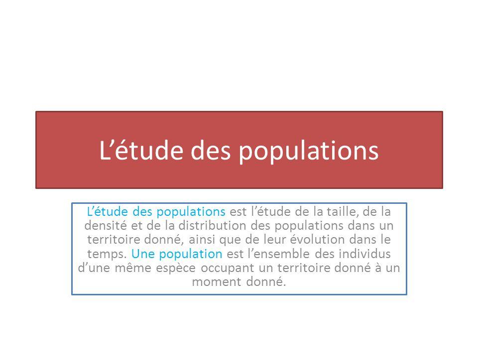 Létude des populations Létude des populations est létude de la taille, de la densité et de la distribution des populations dans un territoire donné, ainsi que de leur évolution dans le temps.