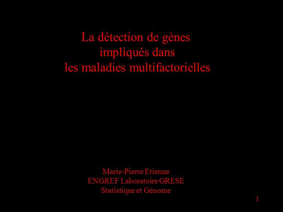 1 La détection de gènes impliqués dans les maladies multifactorielles Marie-Pierre Etienne ENGREF Laboratoire GRESE Statistique et Génome