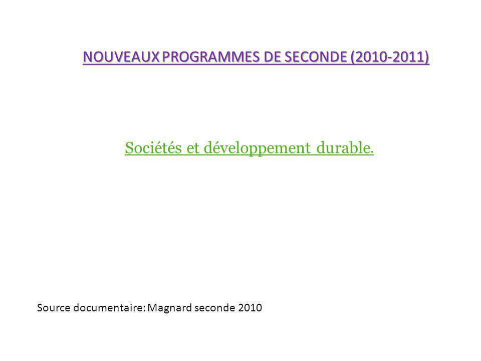 NOUVEAUX PROGRAMMES DE SECONDE (2010-2011) Sociétés et développement durable. Source documentaire: Magnard seconde 2010
