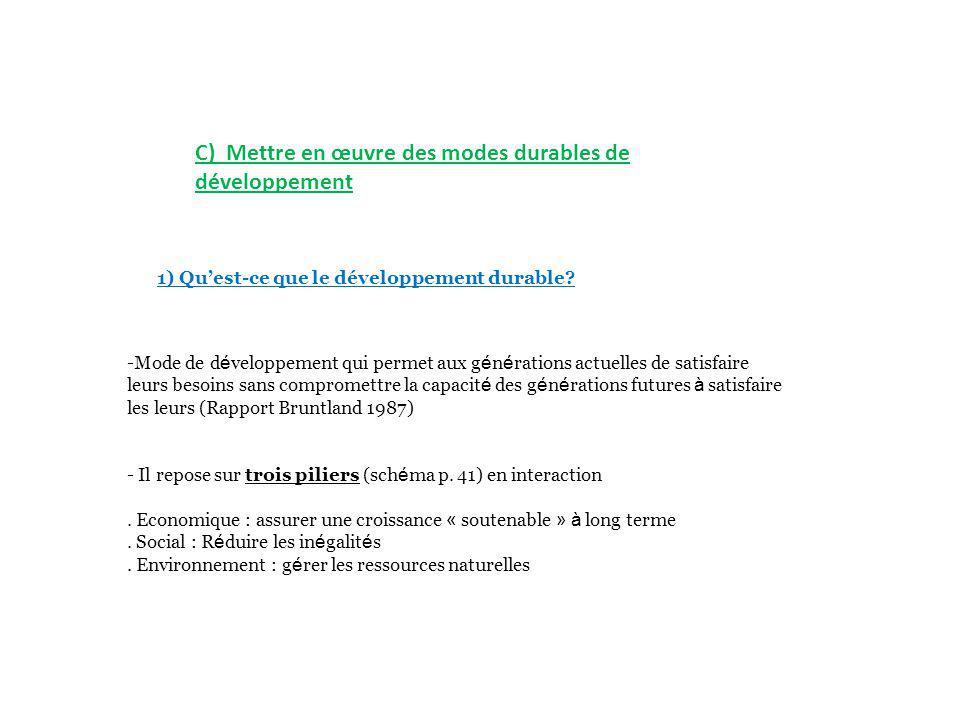 C) Mettre en œuvre des modes durables de développement 1) Quest-ce que le développement durable? -Mode de d é veloppement qui permet aux g é n é ratio