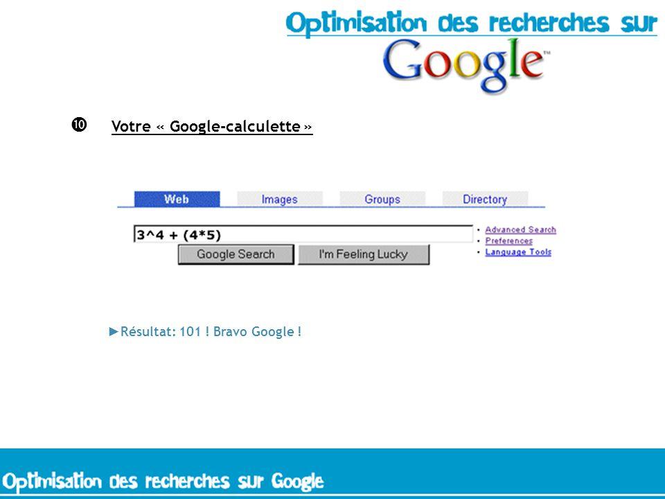 Votre « Google-calculette » Résultat: 101 ! Bravo Google !