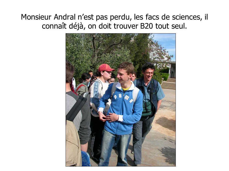 Monsieur Andral nest pas perdu, les facs de sciences, il connaît déjà, on doit trouver B20 tout seul.