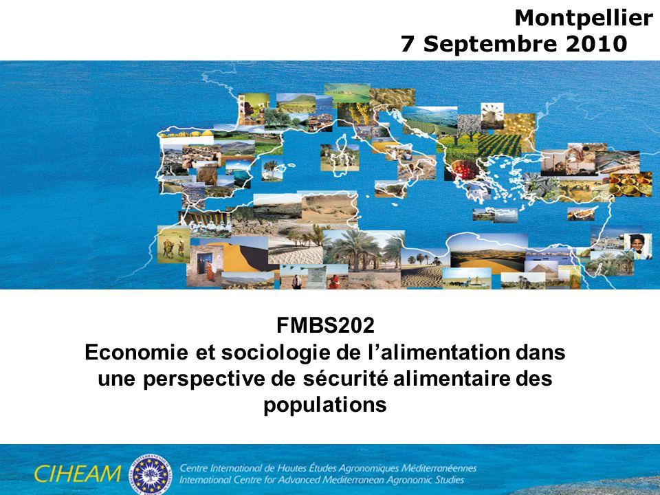 Montpellier 7 Septembre 2010 FMBS202 Economie et sociologie de lalimentation dans une perspective de sécurité alimentaire des populations UMR MOISA –