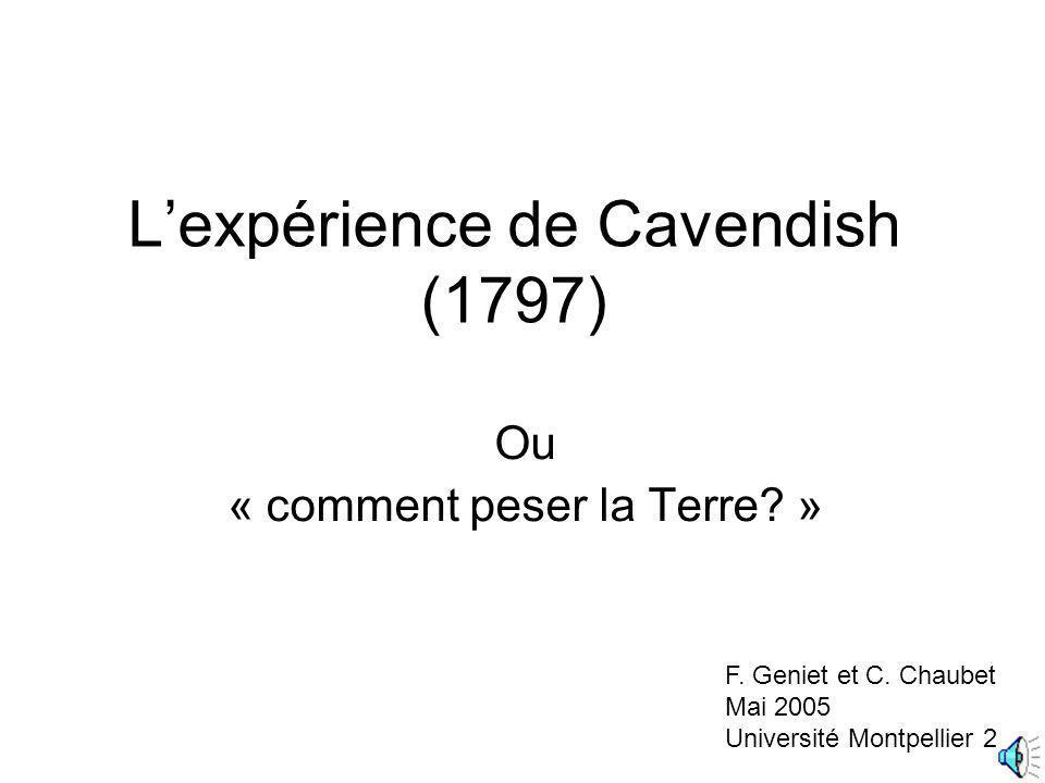 Lexpérience de Cavendish (1797) Ou « comment peser la Terre? » F. Geniet et C. Chaubet Mai 2005 Université Montpellier 2
