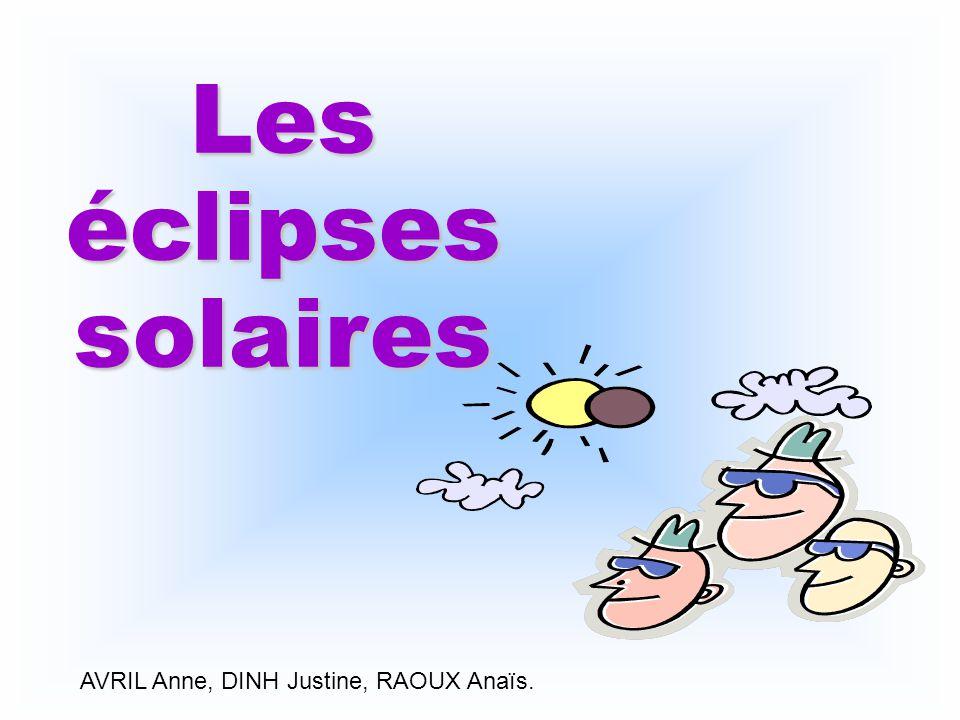 AVRIL Anne, DINH Justine, RAOUX Anaïs. Les éclipses solaires