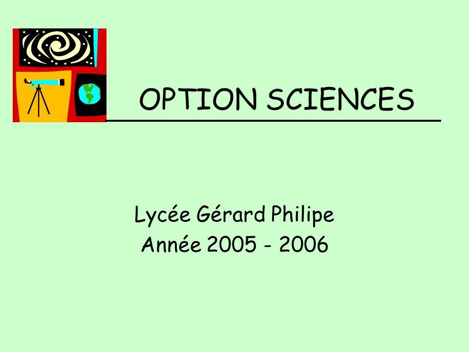 OPTION SCIENCES Lycée Gérard Philipe Année 2005 - 2006