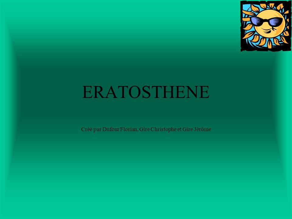 BIOGRAPHIE Ératosthène (en grec Ερατοσθένης / Eratosthenês) était un astronome, géographe, philosophe et mathématicien grec du IIIe siècle av.