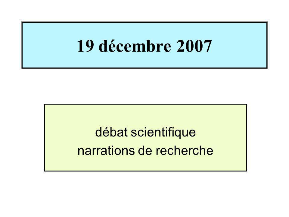 19 décembre 2007 débat scientifique narrations de recherche