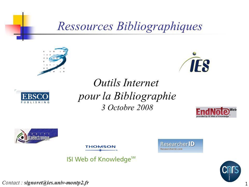 1 Ressources Bibliographiques Outils Internet pour la Bibliographie 3 Octobre 2008 Contact : signoret@ies.univ-montp2.fr
