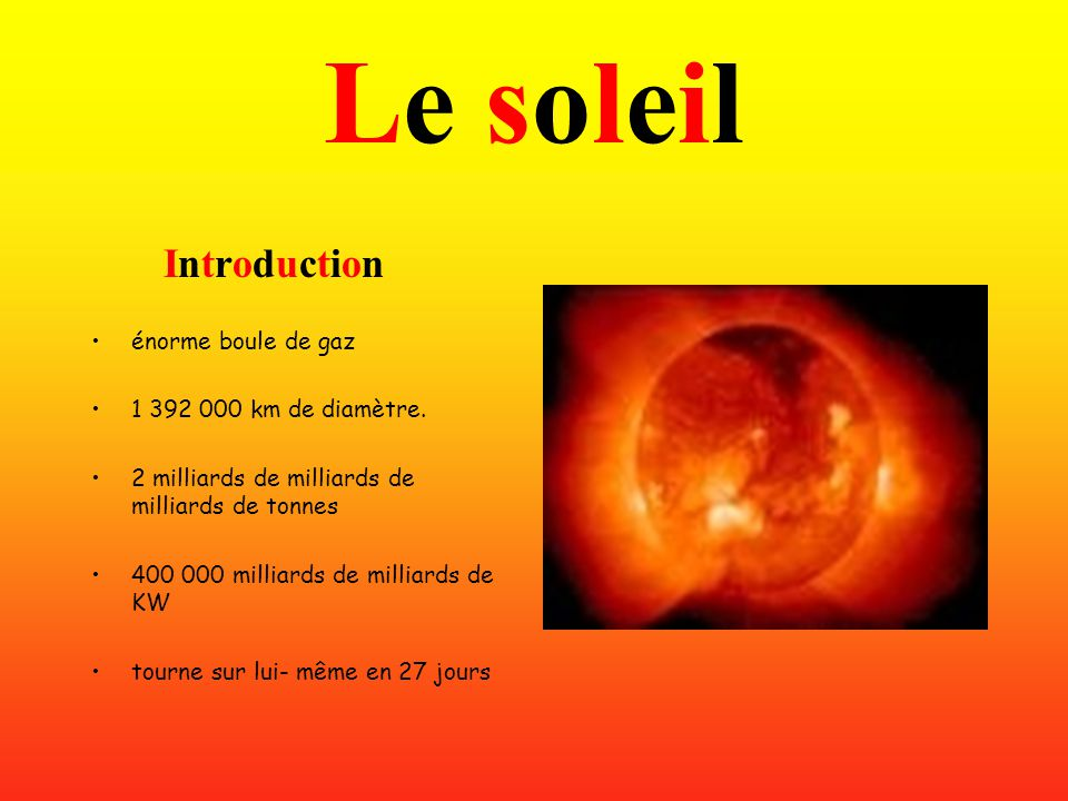 Le soleil Introduction énorme boule de gaz 1 392 000 km de diamètre.