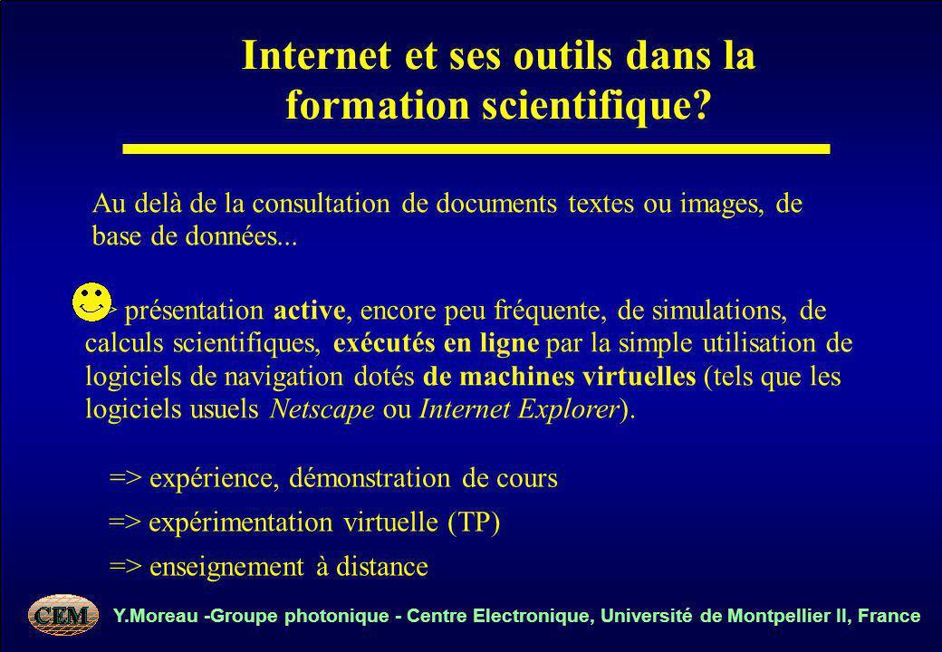 Y.Moreau -Groupe photonique - Centre Electronique, Université de Montpellier II, France => présentation active, encore peu fréquente, de simulations, de calculs scientifiques, exécutés en ligne par la simple utilisation de logiciels de navigation dotés de machines virtuelles (tels que les logiciels usuels Netscape ou Internet Explorer).