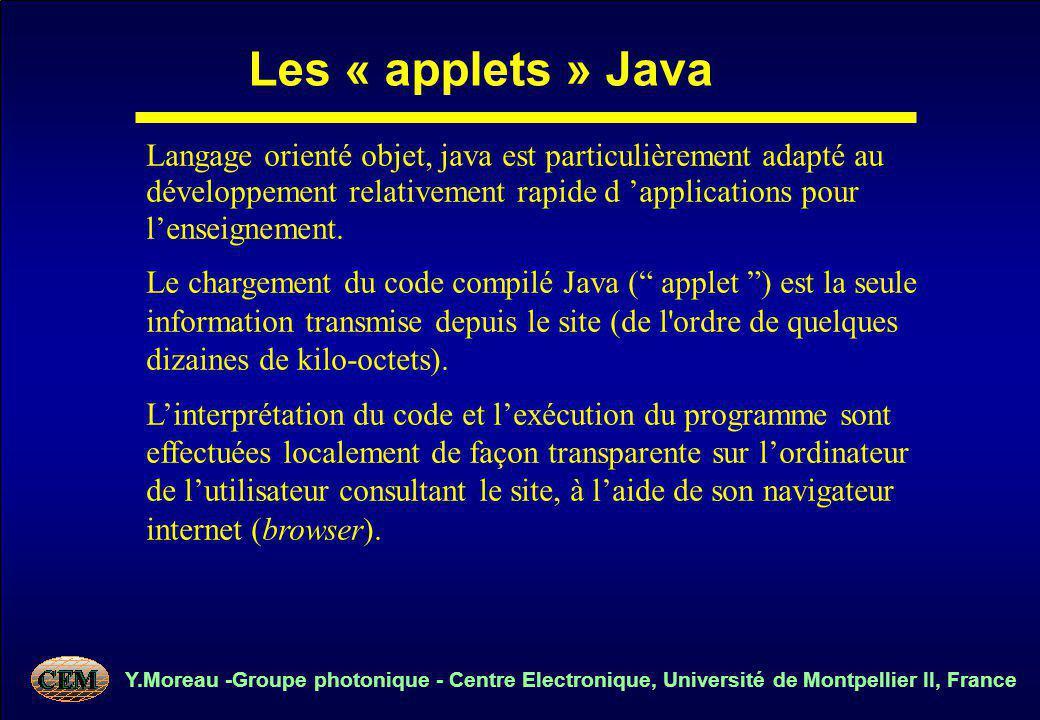 Y.Moreau -Groupe photonique - Centre Electronique, Université de Montpellier II, France Langage orienté objet, java est particulièrement adapté au développement relativement rapide d applications pour lenseignement.