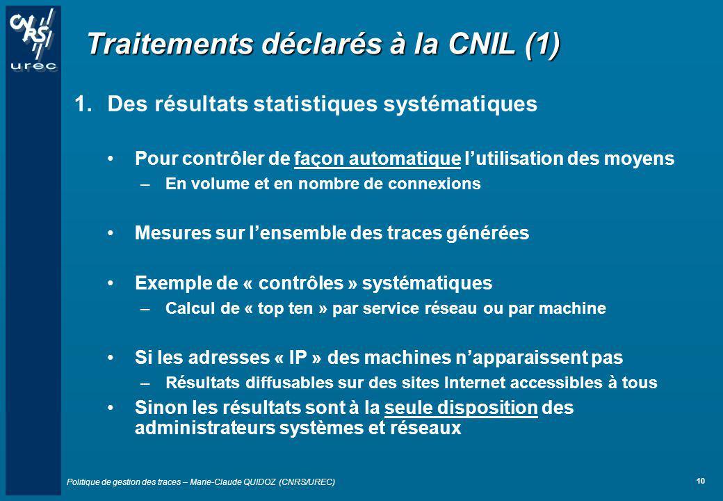 Politique de gestion des traces – Marie-Claude QUIDOZ (CNRS/UREC) 10 Traitements déclarés à la CNIL (1) 1.Des résultats statistiques systématiques Pou