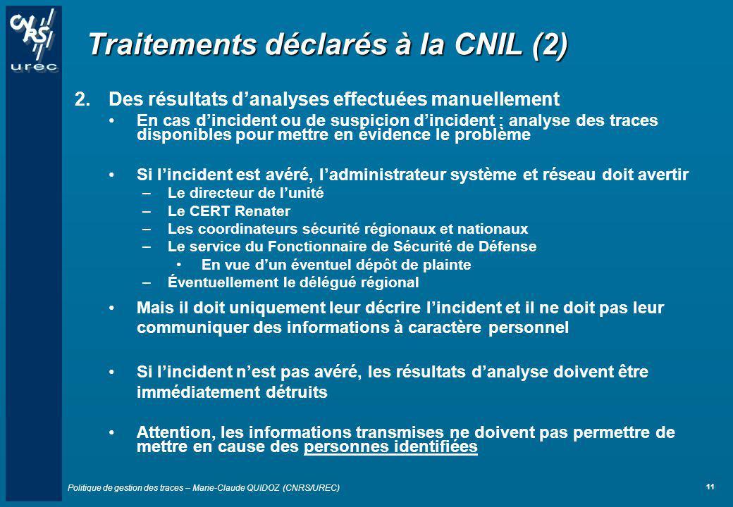Politique de gestion des traces – Marie-Claude QUIDOZ (CNRS/UREC) 11 Traitements déclarés à la CNIL (2) 2.Des résultats danalyses effectuées manuellem