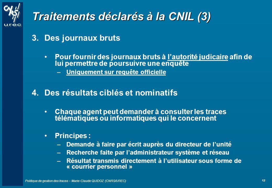 Politique de gestion des traces – Marie-Claude QUIDOZ (CNRS/UREC) 12 Traitements déclarés à la CNIL (3) 3.Des journaux bruts Pour fournir des journaux