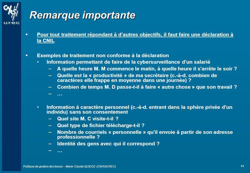 Politique de gestion des traces – Marie-Claude QUIDOZ (CNRS/UREC) 13 Remarque importante Pour tout traitement répondant à dautres objectifs, il faut f
