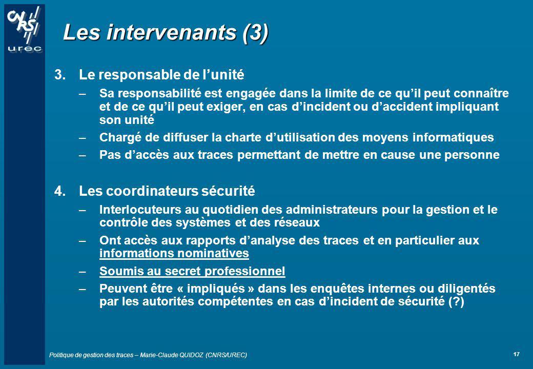 Politique de gestion des traces – Marie-Claude QUIDOZ (CNRS/UREC) 17 Les intervenants (3) 3.Le responsable de lunité –Sa responsabilité est engagée da