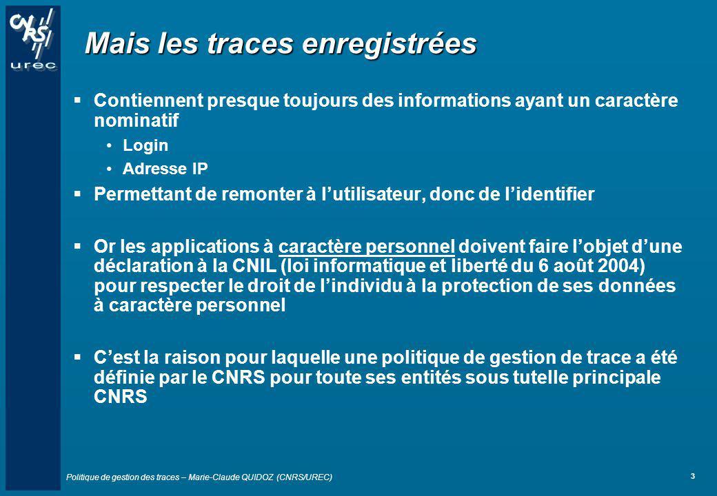 Politique de gestion des traces – Marie-Claude QUIDOZ (CNRS/UREC) 3 Mais les traces enregistrées Contiennent presque toujours des informations ayant u