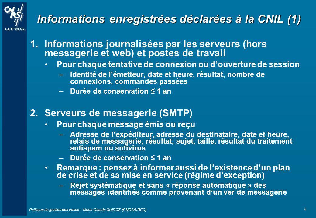 Politique de gestion des traces – Marie-Claude QUIDOZ (CNRS/UREC) 5 Informations enregistrées déclarées à la CNIL (1) 1.Informations journalisées par