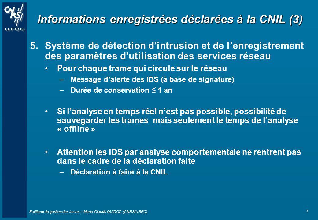 Politique de gestion des traces – Marie-Claude QUIDOZ (CNRS/UREC) 7 Informations enregistrées déclarées à la CNIL (3) 5.Système de détection dintrusio